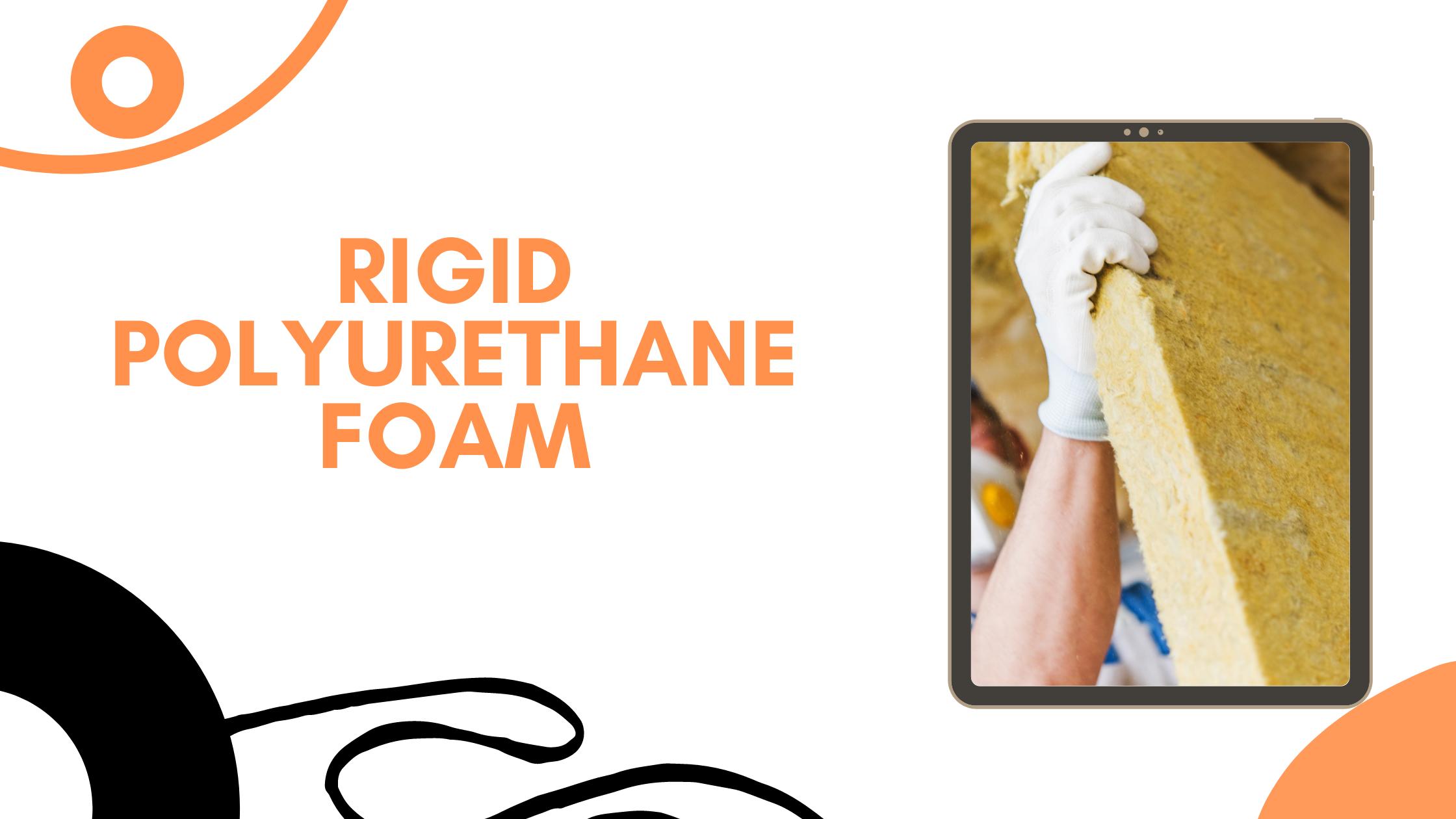 About Rigid Polyurethane Foam
